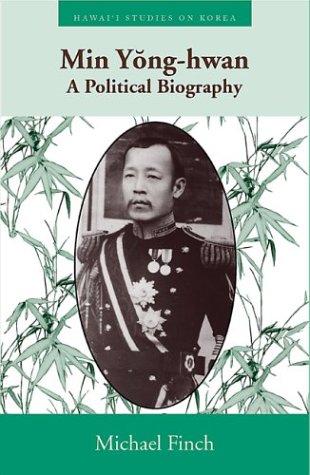 Download Min Yong-hwan: A Political Biography (Hawai'i Studies on Korea) ebook