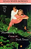 Moonbeams Come at Dark Times : Turning 50 in the '90s, White-Bowden, Susan, 0963376209