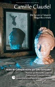 Camille Claudel : De la vie à l'oeuvre, regards croisés par Colloque Centre culturel international