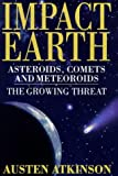 Impact Earth: Asteroids, Comets and Meteors--The Growing Threat