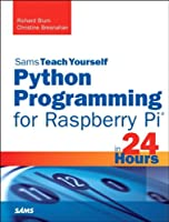 Sams Teach Yourself Python Programming for Raspberry Pi in 24 Hours Front Cover