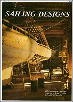 Sailing Designs: The Design Reviews of Robert H. Perry as Published in Sailing Magazine