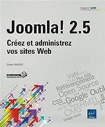 Joomla! 2.5 - Créez et administrez vos sites Web
