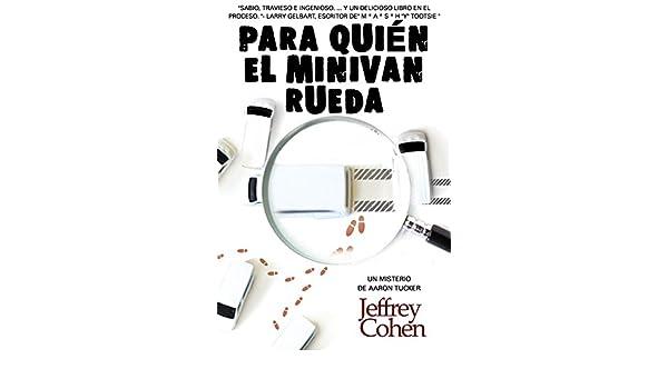Para quién el Minivan Rueda: Un Misterio de Aaron Tucker (Spanish Edition) - Kindle edition by Jeffery Cohen. Literature & Fiction Kindle eBooks ...