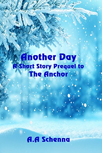 Another Day: A Short Story Prequel to The Anchor by [Schenna, A. A.]