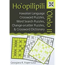Ho'opilipili 'olelo II: Hawaiian Language Crossword Puzzles, Word Search Puzzles, Change-A-Letter Puzzles, and Crossword Dictionary