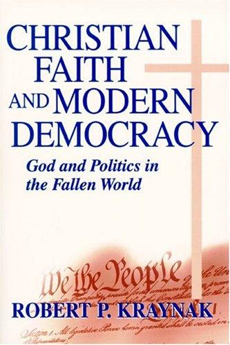 Christian Faith Modern Democracy: God & Politics In Fallen World (FRANK COVEY LOYOLA L)