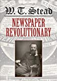 W. T. Stead : Newspaper Revolutionary, , 0712358668