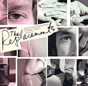 Don't You Know Who I Think I Was? - The Best of the Replacements