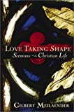 Love Taking Shape, Gilbert Meilaender, 0802839525