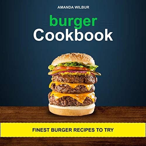 Burger Cookbook: Finest Burger Recipes to Try by Amanda Wilbur