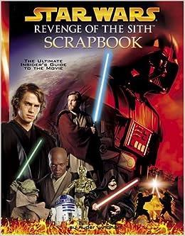 Revenge Of The Sith Scrapbook Star Wars Random House 9780375826115 Amazon Com Books
