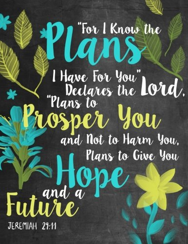 "Amazon.com: ""For I Know The Plans I Have For You"" Declares the Lord ""Plans  to Prosper You and Not to Harm You, Plans to Give You Hope and a Future""  Jeremiah ..."