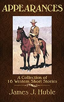 APPEARANCES - A Collection of 16 short Western Stories by [Huble, James]