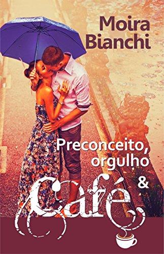 Preconceito, orgulho & CAFÉ: Orgulho e Preconceito de ponta cabeça (P,O & CAFÉ Livro 1)