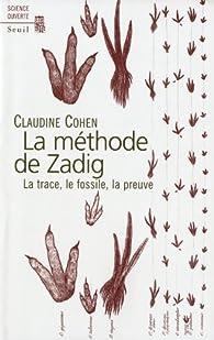 La méthode de Zadig : La trace, le fossile, la preuve par Claudine Cohen