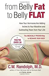 From Belly Fat to Belly Flat: How Your Hormones Are Adding Inches to Your Waist and Subtracting Years from Your Life -- the Medically Proven Way to Reset Your Metabolism and Reshape Your Body