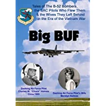 Big BUF: Tales of the B-52 Bombers, the SAC pilots Who Flew Them  & the Wives They Left at Home in the Era of the Vietnam War