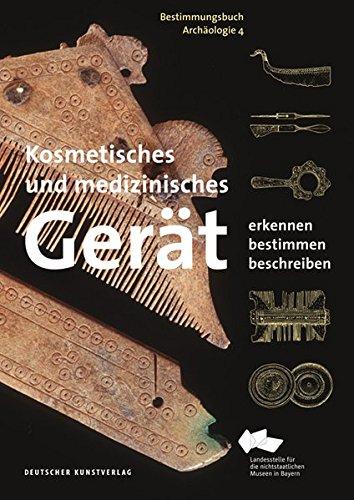 Kosmetisches und medizinisches Gerät: Erkennen - Bestimmen - Beschreiben (Bestimmungsbuch Archäologie)