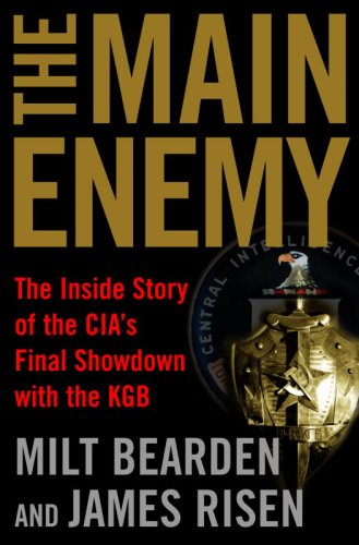 The Main Enemy: The Inside Story of the CIA's Final Showdown with the KGB by [Bearden, Milton, Risen, James]