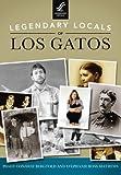 Legendary Locals of Los Gatos