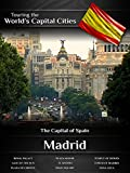 Touring the World's Capital Cities Madrid: The Capital of Spain