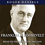 Franklin D. Roosevelt: Road to the New Deal, 1882-1939   Roger Daniels
