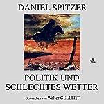 Politik und schlechtes Wetter | Daniel Spitzer