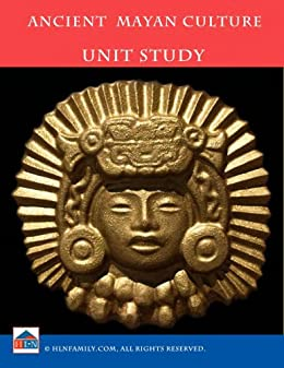 Ancient Mayan Culture Unit Study by [Dickinson, Pattie]