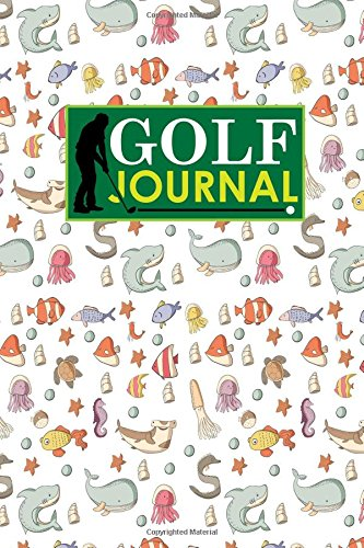 Download Golf Journal: Golf Book Score, Golf Score Journal, Golf Course Yardage Books, Golf Yardage Notebook, Cute Sea Creature Cover (Golf Journals) (Volume 74) pdf