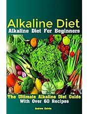 Alkaline Diet: Alkaline Diet For Beginners The Ultimate Alkaline Diet Guide With Over 60 Recipes
