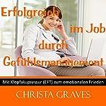 Erfolgreich im Job durch Gefühls-Management (Mit Klopfakupressur zum emotionalen Frieden) | Christa Graves