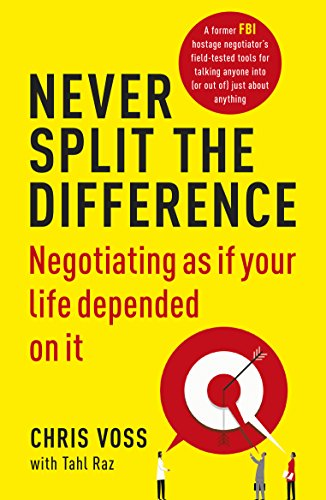 - Never Split the Difference: Negotiating as if Your Life Depended on It