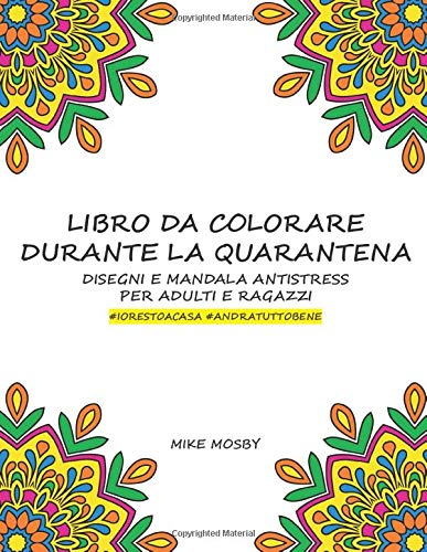 Disegni Da Colorare Per Adulti E Ragazzi.Libro Da Colorare Durante La Quarantena Disegni E Mandala Antistress Per Adulti E Ragazzi Iorestoacasa Andratuttobene Italian Edition Mosby Mike 9798636231806 Amazon Com Books
