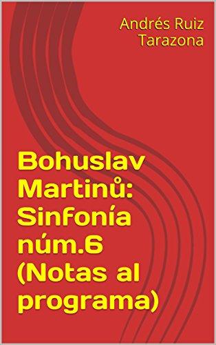 Descargar Libro Bohuslav Martinů: Sinfonía Núm.6 Andrés Ruiz Tarazona