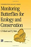 Monitoring Butterflies for Ecology and Conservation : The British Butterfly Monitoring Scheme, Pollard, E. and Yates, T. J., 0412634600