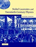 Nobel Laureates and Twentieth-Century Physics, Mauro Dardo, 0521832470