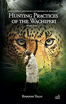 Hunting Practices of the Wachiperi: Demystifying Indigenous Environmental Behavior (Environmental Sustainability Series) by [Tello, Rodolfo]