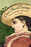 Front cover for the book Queen Bee of Tuscany: The Redoubtable Janet Ross by Ben Downing