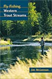 Fly Fishing Western Trout Streams, Jim McLennan, 0811726363