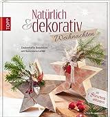 Natürlich & dekorativ Weihnachten: Zauberhafte Dekoideen mit Naturmaterialien