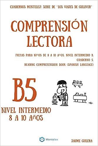 Cuadernos De Comprensión Lectora Para Niños De 8 A 10 Años.: Nivel Intermedio B-5. Los Viajes De Gulliver.: Volume 5 Descargar PDF Ahora