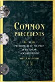 Common Precedents : The Presentness of the Past in Victorian Law and Fiction, Ben-Yishai, Ayelet, 019023685X