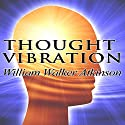 Thought Vibration Audiobook by William W. Atkinson Narrated by Jason McCoy