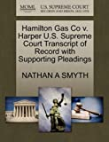 Hamilton Gas Co V. Harper U. S. Supreme Court Transcript of Record with Supporting Pleadings, Nathan A. Smyth, 1270274252