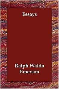 ralph waldo emerson essays amazon Essays by ralph waldo emerson | ralph waldo emerson | isbn: 9781770451490 | kostenloser versand für alle bücher mit versand und verkauf duch amazon.