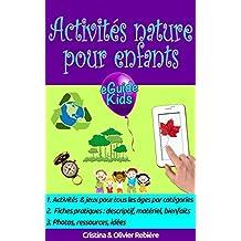 Activités nature pour enfants: Créez de la magie dans la nature pour vos enfants! (eGuide Kids t. 3) (French Edition)