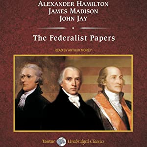 com the federalist papers audible audio edition  com the federalist papers audible audio edition alexander hamilton arthur morey james madison john jay tantor audio books