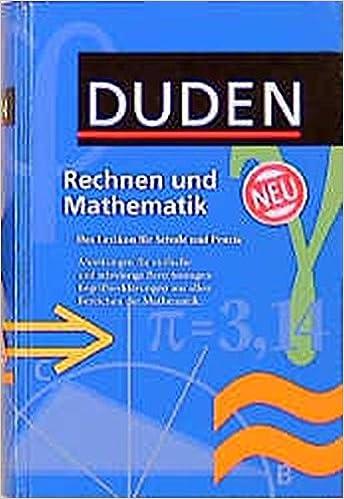 Duden. Rechnen und Mathematik: Das Lexikon für Schule und Praxis ...