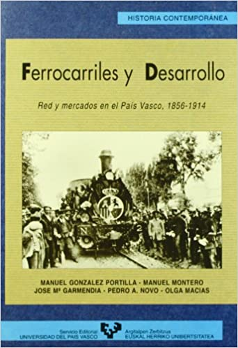 Ferrocarriles y desarrollo. Red y mercados en el País Vasco 1856 ...